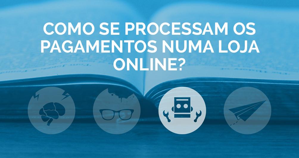 Como se processam os Pagamentos numa Loja Online?