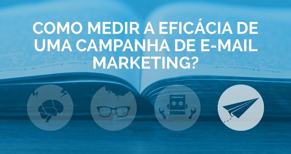 Como medir a eficácia de uma campanha de E-mail Marketing?