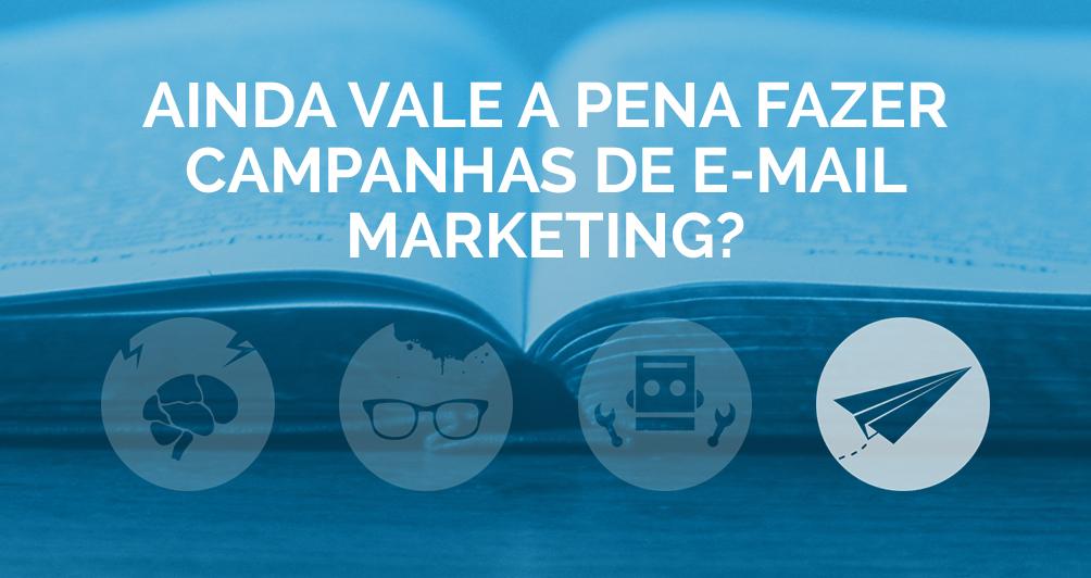 Ainda vale a pena fazer campanhas de E-mail Marketing?