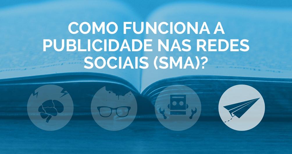Como funciona a publicidade nas Redes Sociais (SMA)?