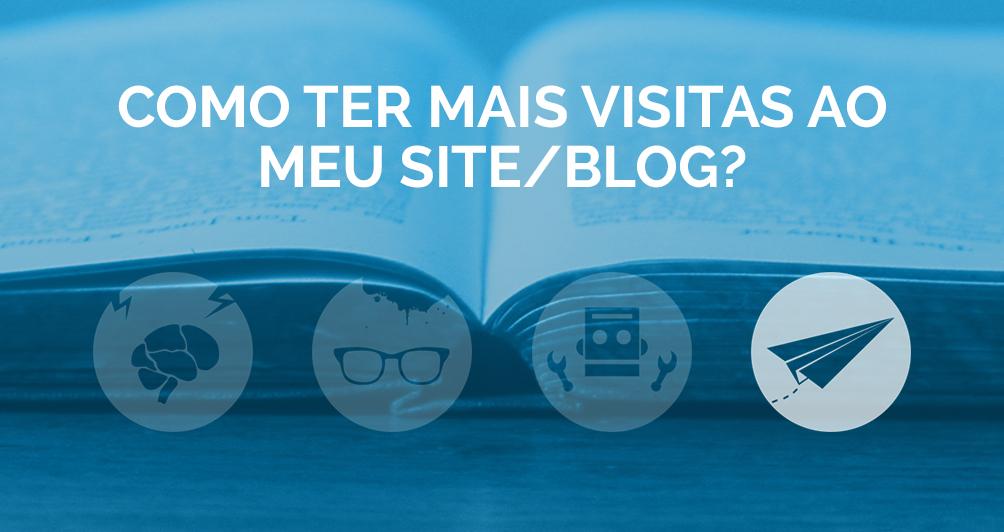 Como ter mais visitas ao meu site/blog?