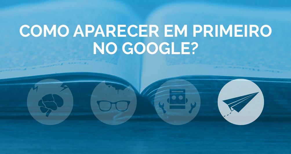 Como aparecer em primeiro no Google?