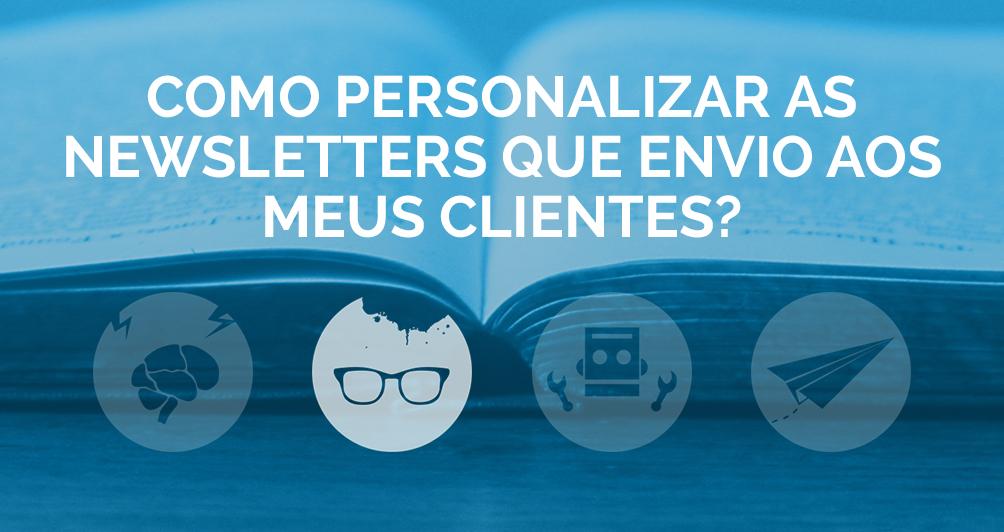 Como personalizar as Newsletters que envio aos meus clientes?