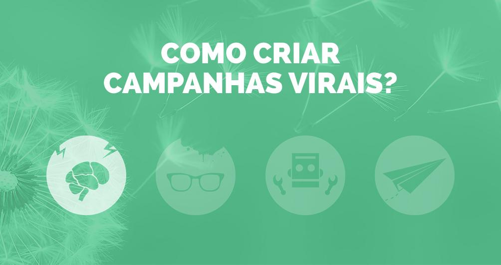 Quer saber que passos seguir para a criação de campanhas virais?